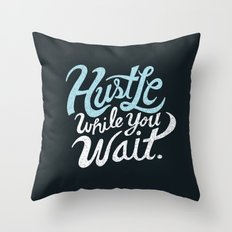 Hustle While You Wait Throw Pillow
