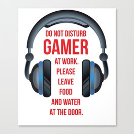 Gamer at Work Leave Food and Water at Door T-Shirt Canvas Print
