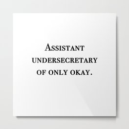 Assistant undersecretary of only okay Metal Print