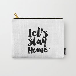 LET'S STAY HOME Home Decor Home Sweet Home Home sign Funny Print Friend Gift Printable Art Holiday Carry-All Pouch