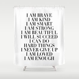 I Am Brave I Am Kind I Am Smart I Am Strong I Am Beautiful I Will Succeed I Can Do Hard Things I Never Give Up I Am Loved I Am Enough Shower Curtain