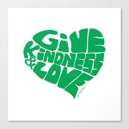GIVE KINDNESS & LOVE - green Canvas Print