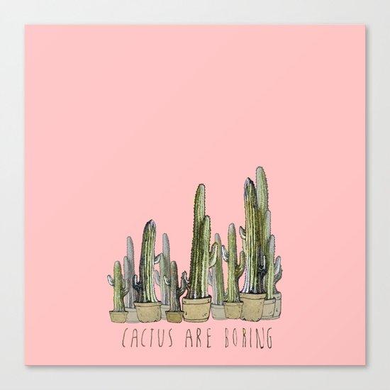 Cactus are Boring Canvas Print