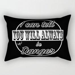 You Will Always Be Danger. Rectangular Pillow