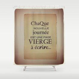 Chaque nouvelle journée est une page vierge à écrire Shower Curtain