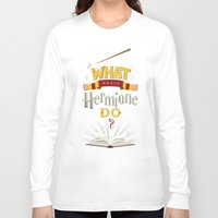 hermione Long Sleeve T-shirts featuring What Would Hermione Do? by Frying Sausage