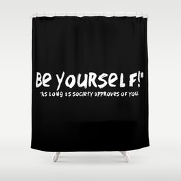 Be Yourself!* Shower Curtain