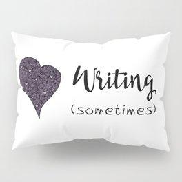 I Love Writing (Sometimes) Pillow Sham