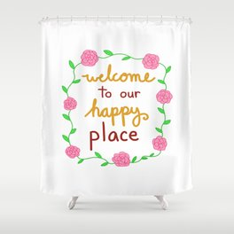 Welcome to Our Happy Place Shower Curtain