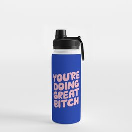 You're Doing Great Bitch Water Bottle
