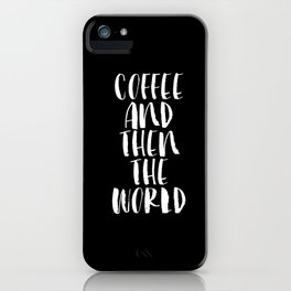 Coffee and then the World black and white monochrome typography poster home wall art bedroom decor iPhone Case