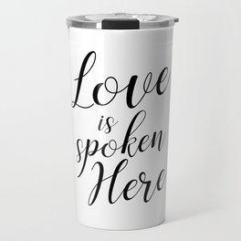 Love is spoken here Travel Mug