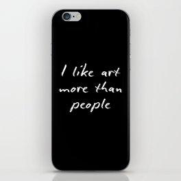 I like art more than people iPhone Skin