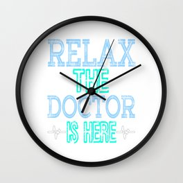 """""""Relax the Doctor is Here"""" tee designs made specially and dedicated for the doctors who saves us!  Wall Clock"""