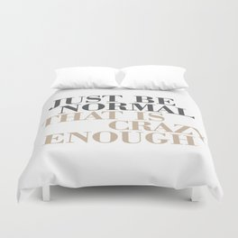 Just Be Normal Duvet Cover