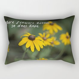 Where flowers bloom, so does hope Rectangular Pillow