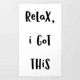 Relax I got this (Black Text on White) Art Print