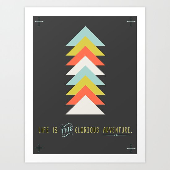 Life is the glorious adventure Art Print