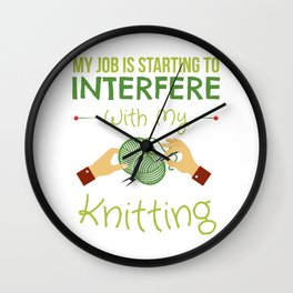 My Job Is Starting To Interfere With My Knitting Wall Clock