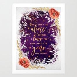 You won't be alone Art Print