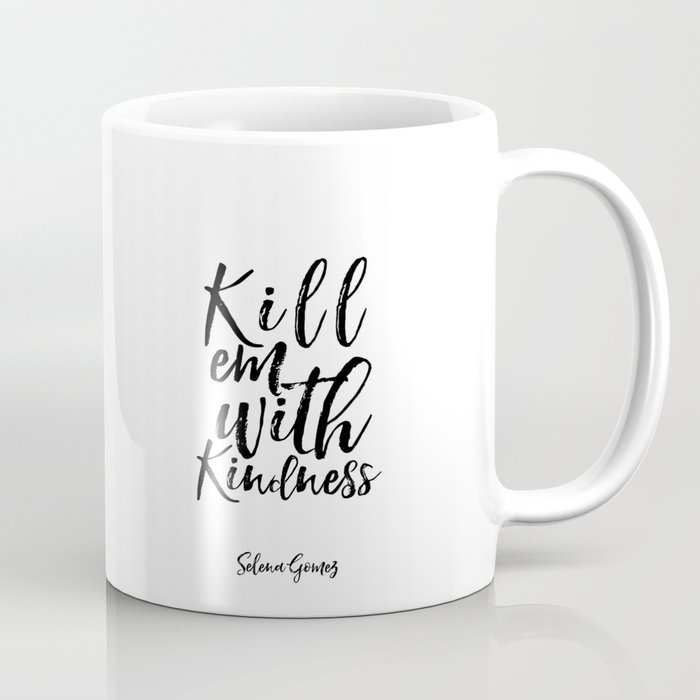 Lyrics Art Inspirational Poster Wall Art Song Lyrics Typography Quotes Kill Em With Kindness Coffee Mug By Typohouseart Society6
