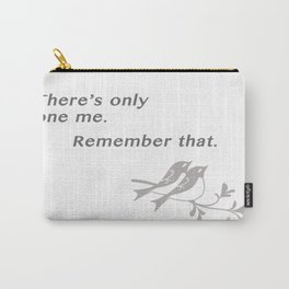 There's only one me. Remember that. Carry-All Pouch