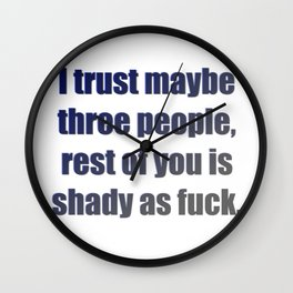 Because trust is something earned not given. Funny quote, humor, joke, adult language shirt Wall Clock
