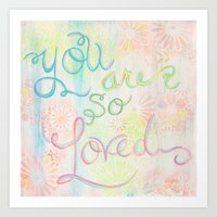 you are so loved Art Prints featuring you are so loved by serena wilson stubson