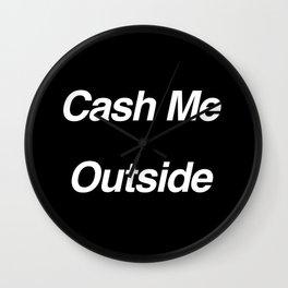 Cash Me Outside - How Bow Dah Wall Clock