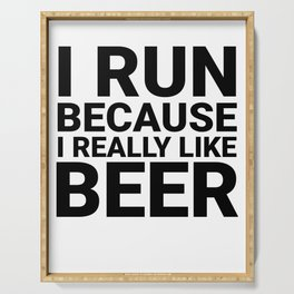 I Run Because I Really Like Beer Serving Tray