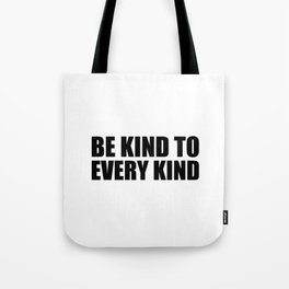 Be Kind to Every Kind Tote Bag