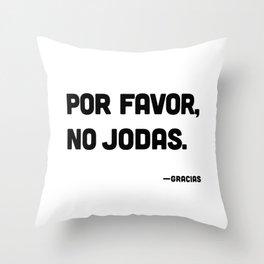 Por Favor, No Jodas Throw Pillow