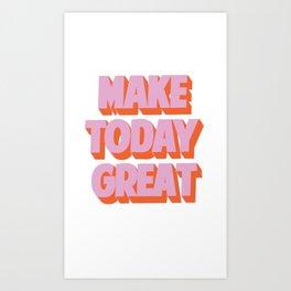 make today great Art Print