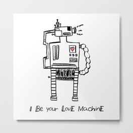 I Be Your Love Machine Metal Print