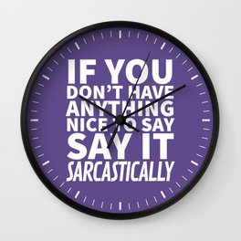 If You Don't Have Anything Nice To Say, Say It Sarcastically (Ultra Violet) Wall Clock