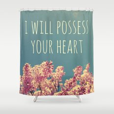 I will Possess Your Heart Shower Curtain