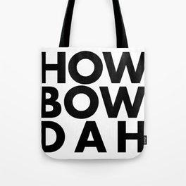 How Bow Dah Tote Bag