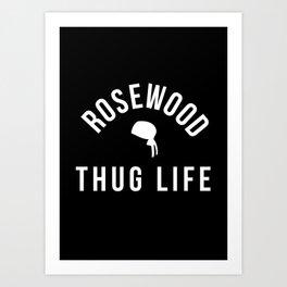 Rosewood Thug Life Art Print