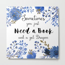 Need Books & Dragons Metal Print