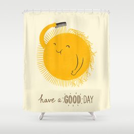 Have a good day Shower Curtain