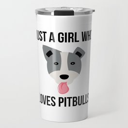 Just A Girl Who Loves Pitbulls Funny Pitbull Travel Mug