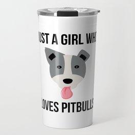 Just A Girl Who Loves Pitbulls Funny Pitbull Travel Mug