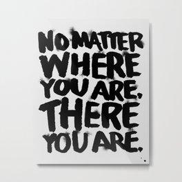 No Matter Metal Print