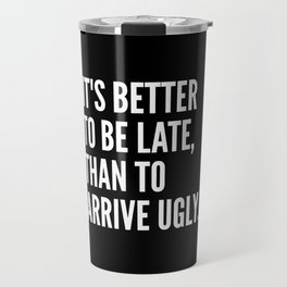 IT'S BETTER TO BE LATE THAN TO ARRIVE UGLY (Black & White) Travel Mug