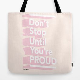 Don't Stop Until You're Proud Tote Bag