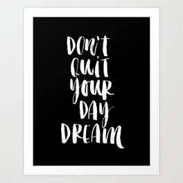 Don't Quit Your Daydream black-white typography poster design modern canvas was art home decor Art Print
