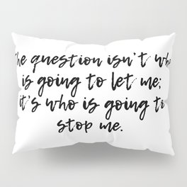 Who is going to stop me Pillow Sham