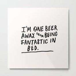 One beer away Metal Print