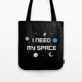 I need my space Tote Bag