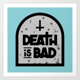 Death is Bad Art Print